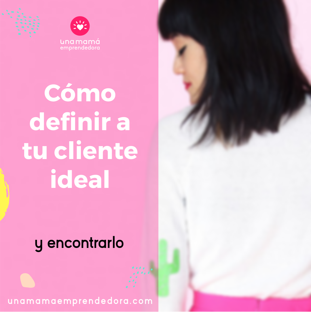 Cómo definir y encontrar a tu cliente ideal