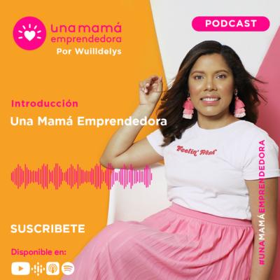Podcast Una Mamá Emprendedora | #UnaMamáEmprendedora
